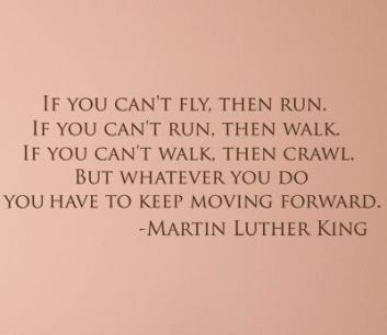 Martin-Luther-King-Quote...Keep-Moving-Forward